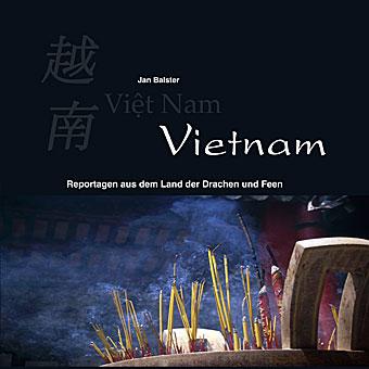 Vietnam -Reportagen aus dem Land der Drachen und Feen