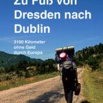 »Zu Fuß von Dresden nach Dublin« - 3100 Kilometer ohne Geld durch Europa